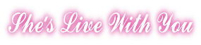 She's Live With You Logo